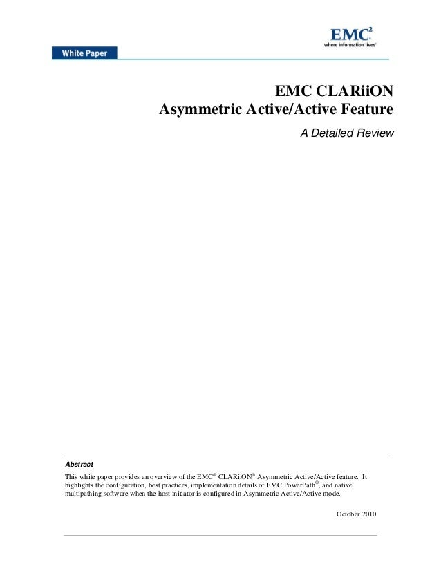 EMC CLARiiON Asymmetric Active/Active Feature A Detailed Review Abstract This white paper provides an overview of the EMC®...