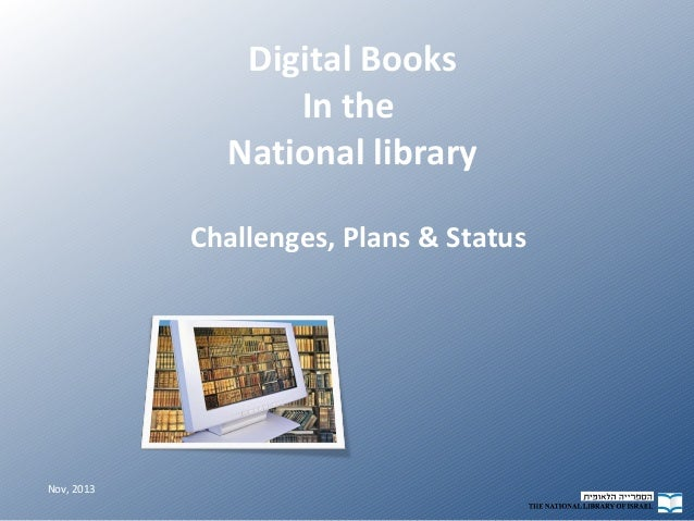 Digital Books In the National library Challenges, Plans & Status  Nov, 2013