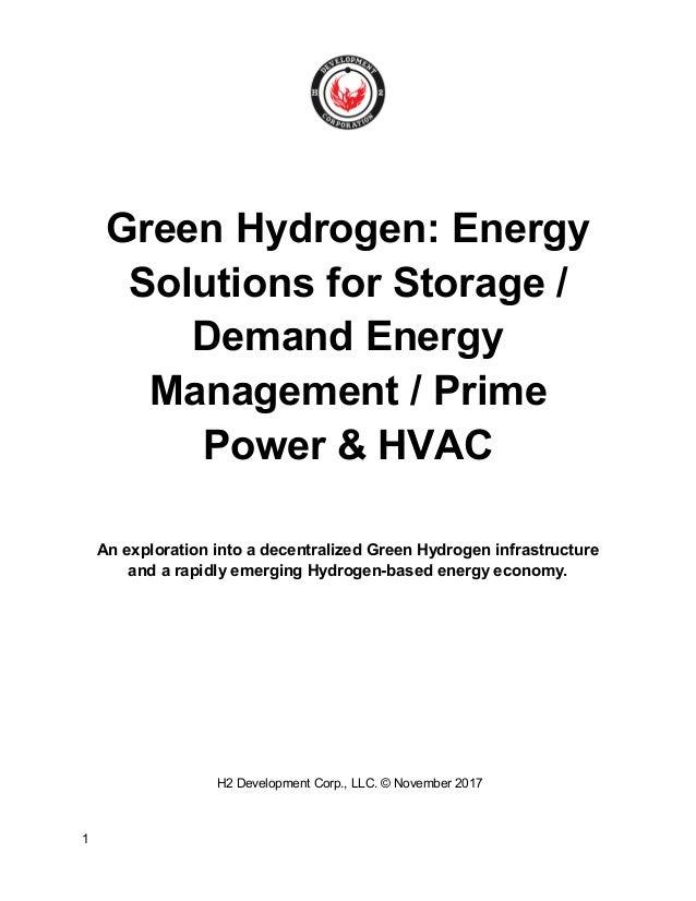 1 Green Hydrogen: Energy Solutions for Storage / Demand Energy Management / Prime Power & HVAC An exploration into a decen...