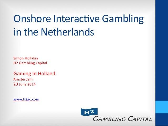 Onshore  Interac-ve  Gambling   in  the  Netherlands   Simon  Holliday   H2  Gambling  Capital     ...
