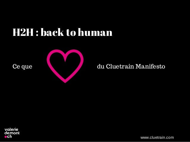 www.cluetrain.com H2H : back to human Ce que du Cluetrain Manifesto