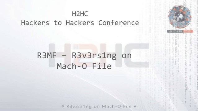 H2HC Hackers to Hackers Conference R3MF – R3v3rs1ng on Mach-O File