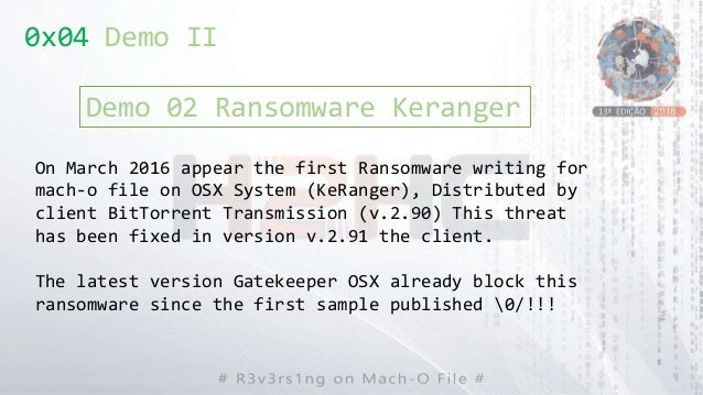 On March 2016 appear the first Ransomware writing for mach-o file on OSX System (KeRanger), Distributed by client BitTorre...