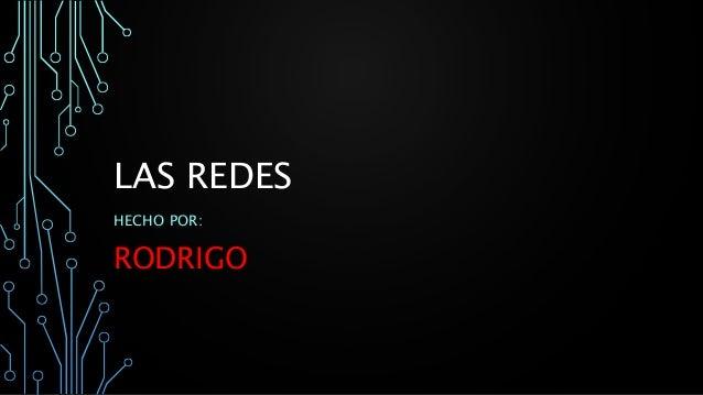 LAS REDES HECHO POR: RODRIGO