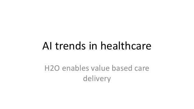 AI trends in healthcare H2O enables value based care delivery