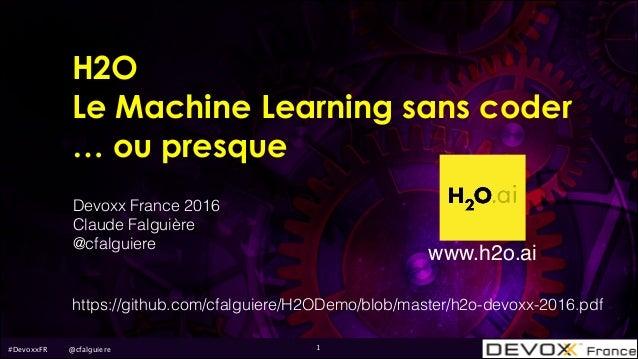 #DevoxxFR @cfalguiere Devoxx France 2016 Claude Falguière @cfalguiere 1 https://github.com/cfalguiere/H2ODemo/blob/master/...