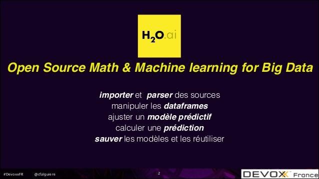 H2O , Le machine learning sans coder ou presque - Devoxx france 2016 Slide 2