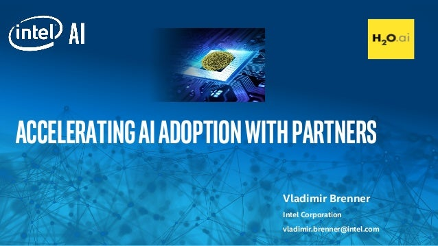 Vladimir Brenner Intel Corporation vladimir.brenner@intel.com Acceleratingaiadoptionwithpartners