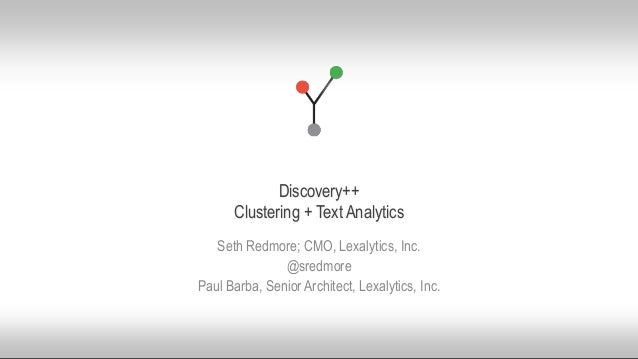 © 2015 Lexalytics Inc. All rights reserved Discovery++ Clustering + Text Analytics Seth Redmore; CMO, Lexalytics, Inc. @sr...