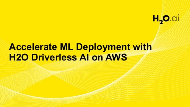Accelerate ML Deployment with H2O Driverless AI on AWS