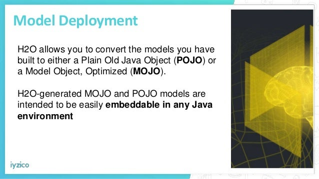 Model Deployment H2O allows you to convert the models you have built to either a Plain Old Java Object (POJO) or a Model O...