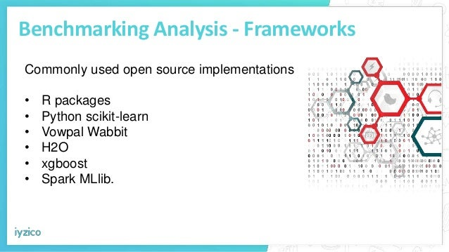 Benchmarking Analysis - Frameworks Commonly used open source implementations • R packages • Python scikit-learn • Vowpal W...