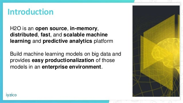 Introduction H2O is an open source, in-memory, distributed, fast, and scalable machine learning and predictive analytics p...