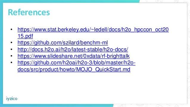 References • https://www.stat.berkeley.edu/~ledell/docs/h2o_hpccon_oct20 15.pdf • https://github.com/szilard/benchm-ml • h...