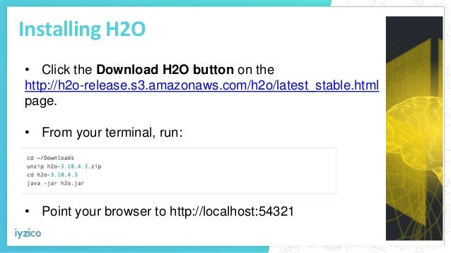 Installing H2O • Click the Download H2O button on the http://h2o-release.s3.amazonaws.com/h2o/latest_stable.html page. • F...