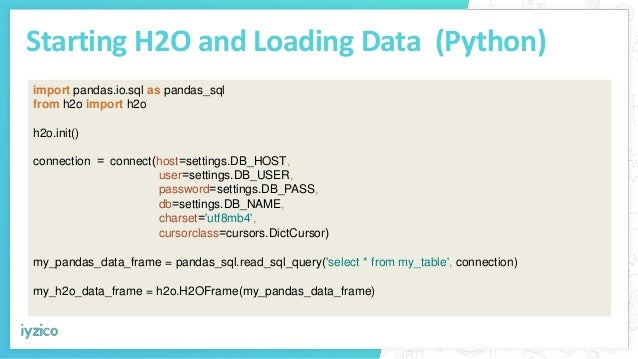 Starting H2O and Loading Data (Python) import pandas.io.sql as pandas_sql from h2o import h2o h2o.init() connection = conn...