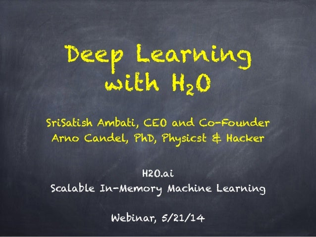 Deep Learning with H2O ! H2O.ai Scalable In-Memory Machine Learning ! Webinar, 5/21/14 SriSatish Ambati, CEO and Co-Found...