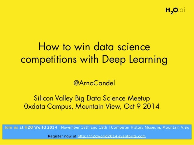 How to win data science  competitions with Deep Learning  @ArnoCandel  Silicon Valley Big Data Science Meetup  0xdata Camp...