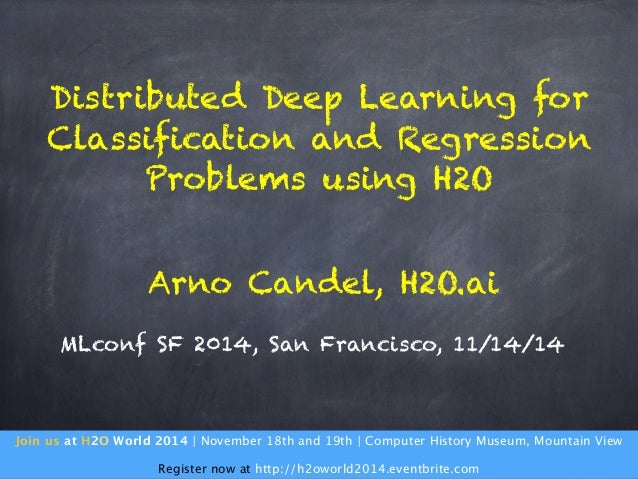Distributed Deep Learning for  Classification and Regression  Problems using H2O  Arno Candel, H2O.ai  MLconf SF 2014, San...
