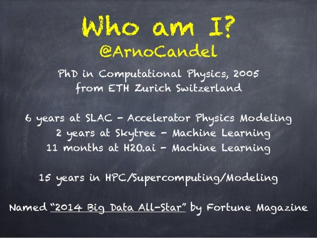 Who am I?  @ArnoCandel  PhD in Computational Physics, 2005  from ETH Zurich Switzerland  !  6 years at SLAC - Accelerator ...