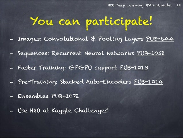 H2O Deep Learning, @ArnoCandel  You can participate!  23  - Images: Convolutional & Pooling Layers PUB-644  - Sequences: R...