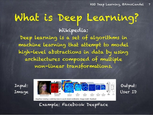 H2O Deep Learning, @ArnoCandel  What is Deep Learning?  Wikipedia:  Deep learning is a set of algorithms in  machine learn...