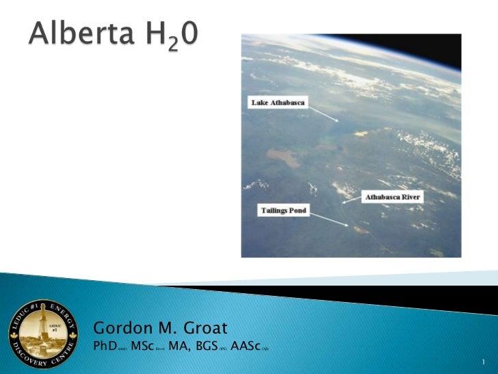 Alberta H20<br />1<br />Gordon M. GroatPhD (abd) MSc (hon) MA, BGS (IPE)AASc (λβ)<br />