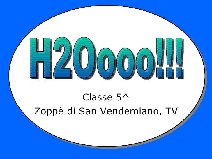 Classe 5^ Zoppè di San Vendemiano, TV H2Oooo!!!