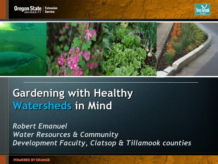 Gardening with Healthy  Watersheds  in Mind Robert Emanuel Water Resources & Community  Development Faculty, Clatsop & Til...