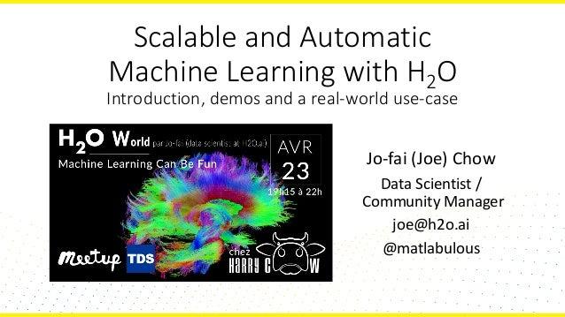 ScalableandAutomatic MachineLearningwithH2O Introduction,demosandareal-worlduse-case Jo-fai(Joe)Chow DataScie...