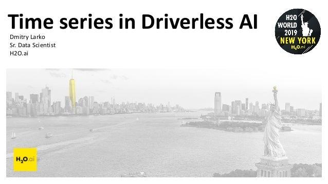 Time series in Driverless AIDmitry Larko Sr. Data Scientist H2O.ai