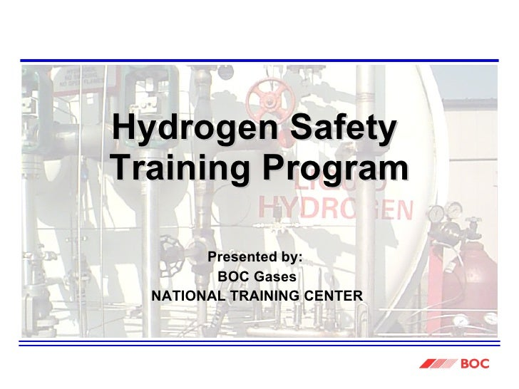 Hydrogen Safety  Training Program Presented by:  BOC Gases NATIONAL TRAINING CENTER