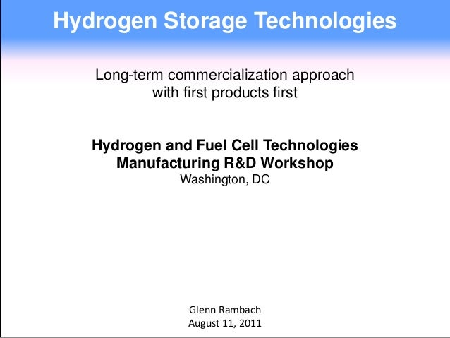 Hydrogen Storage Technologies   Long-term commercialization approach           with first products first   Hydrogen and Fu...