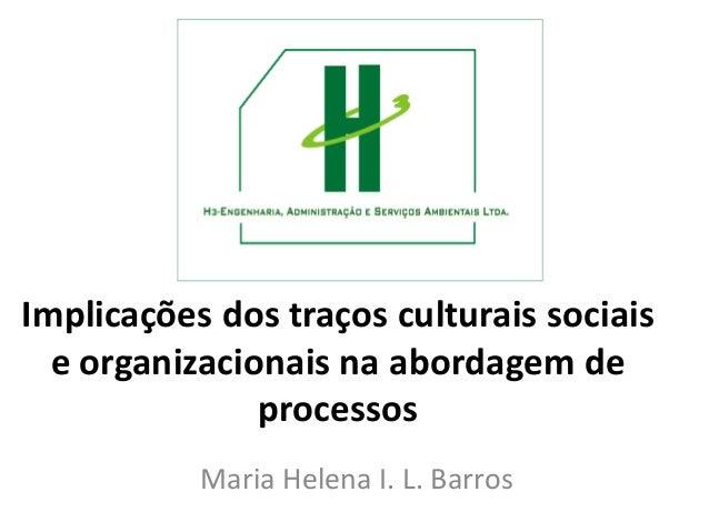 Implicações dos traços culturais sociais e organizacionais na abordagem de processos Maria Helena I. L. Barros