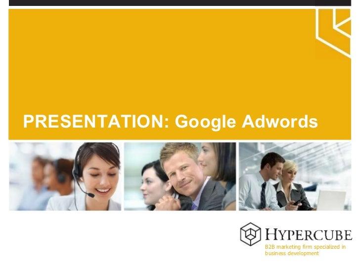 B2B marketing firm specialized in  business development PRESENTATION: Google Adwords