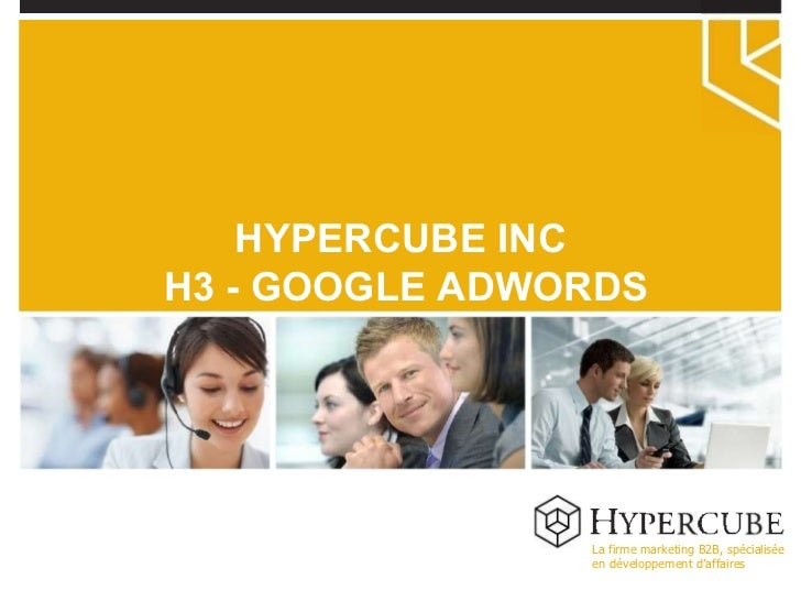 La firme marketing B2B, spécialisée en développement d'affaires HYPERCUBE INC H3 - GOOGLE ADWORDS