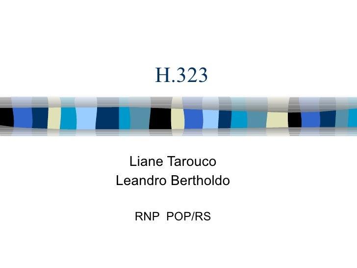 H.323 Liane Tarouco Leandro Bertholdo RNP  POP/RS