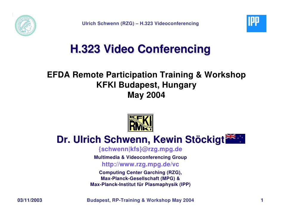 Ulrich Schwenn (RZG) – H.323 Videoconferencing                       H.323 Video Conferencing               EFDA Remote Pa...