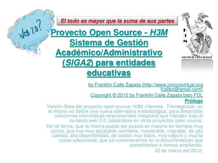 El todo es mayor que la suma de sus partes Proyecto Open Source - H3M      Sistema de Gestión  Académico/Administrativo   ...