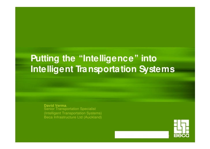 Putting the Intelligence into Intelligent Tra nsporta tion Systems      David Verma,    Senior Transportation Specialist  ...