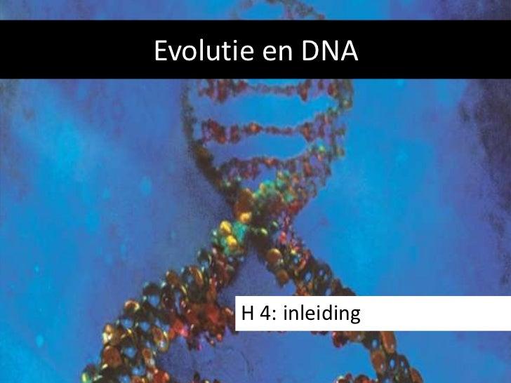 Evolutie en DNA      H 4: inleiding
