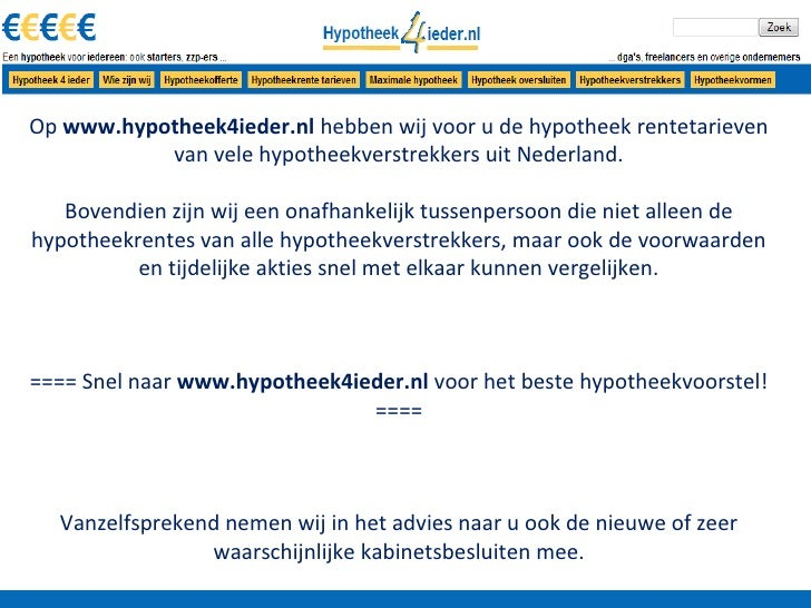 Op www.hypotheek4ieder.nl hebben wij voor u de hypotheek rentetarieven           van vele hypotheekverstrekkers uit Nederl...