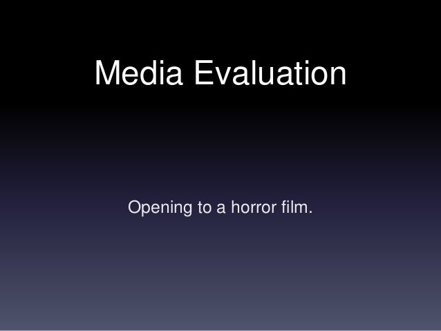 Media Evaluation Opening to a horror film.