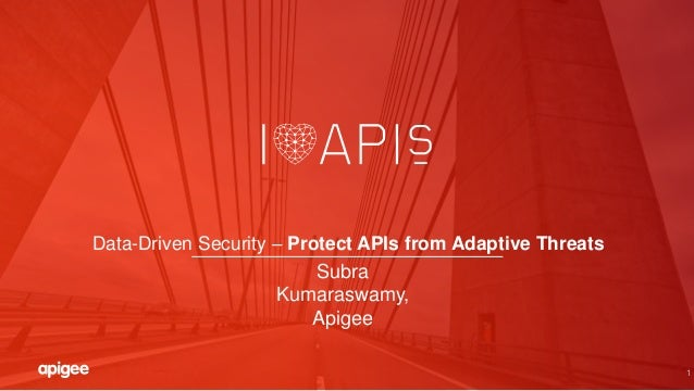 1 Data-Driven Security – Protect APIs from Adaptive Threats Subra Kumaraswamy, Apigee