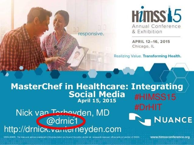 MasterChef in Healthcare: Integrating Social Media April 15, 2015 Nick van Terheyden, MD @drnic1 http://drnick.vanterheyde...
