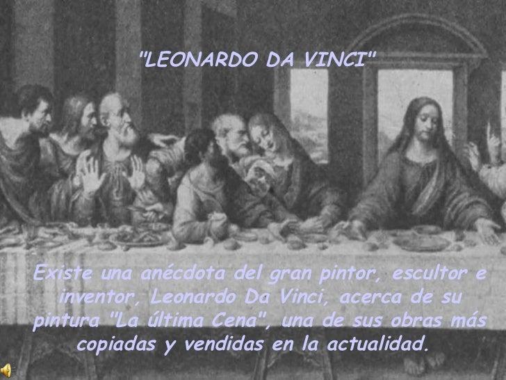 """""""LEONARDO DA VINCI""""  Existe una anécdota del gran pintor, escultor e inventor, Leonardo Da Vinci, acerca de su p..."""
