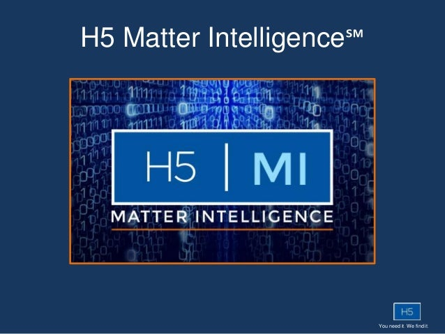 You need it. We find it. H5 Matter Intelligence℠