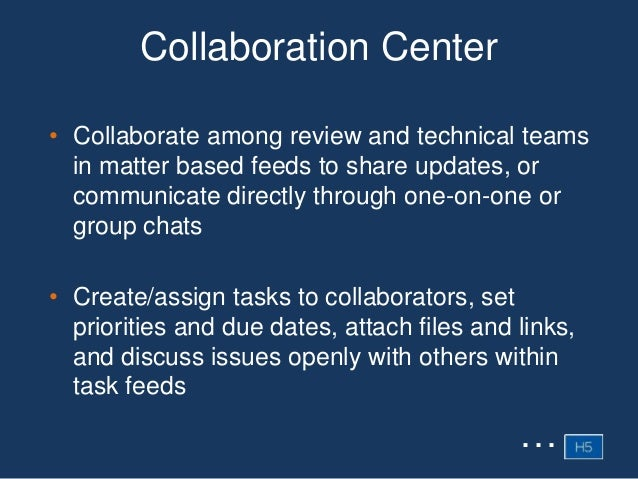 Collaboration Center • Collaborate among review and technical teams in matter based feeds to share updates, or communicate...
