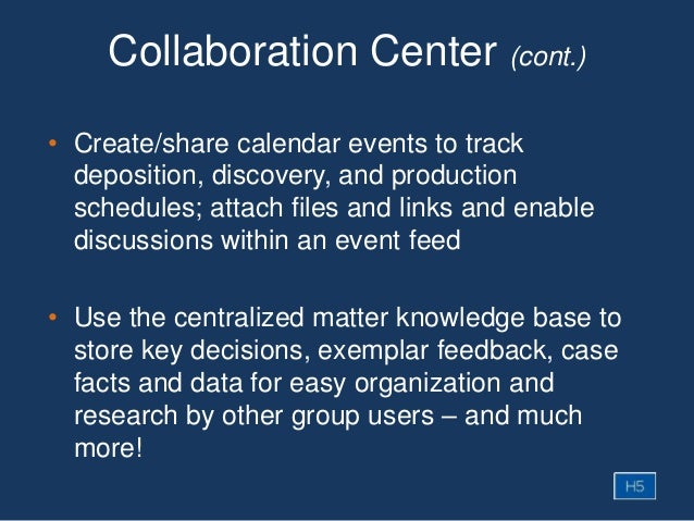 Collaboration Center (cont.) • Create/share calendar events to track deposition, discovery, and production schedules; atta...