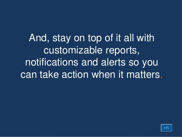 And, stay on top of it all with customizable reports, notifications and alerts so you can take action when it matters.